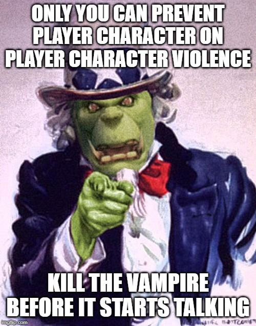 ONLY YOU CAN PREVENT PLAYER CHARACTER ON PLAYER CHARACTER VIOLENCE KILL THE VAMPIRE BEFORE IT STARTS TALKING | image tagged in orc uncle sam | made w/ Imgflip meme maker