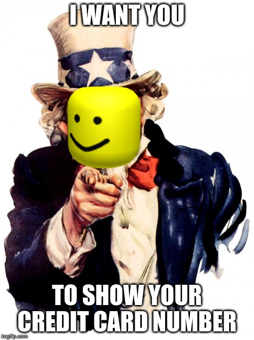 Uncle Sam | I WANT YOU TO SHOW YOUR CREDIT CARD NUMBER | image tagged in memes,uncle sam | made w/ Imgflip meme maker