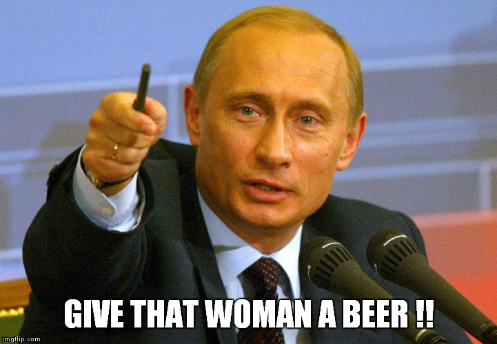 Give that woman a beer | GIVE THAT WOMAN A BEER !! | image tagged in putin pointing finger,give that woman a beer,putin beer,putin woman beer | made w/ Imgflip meme maker