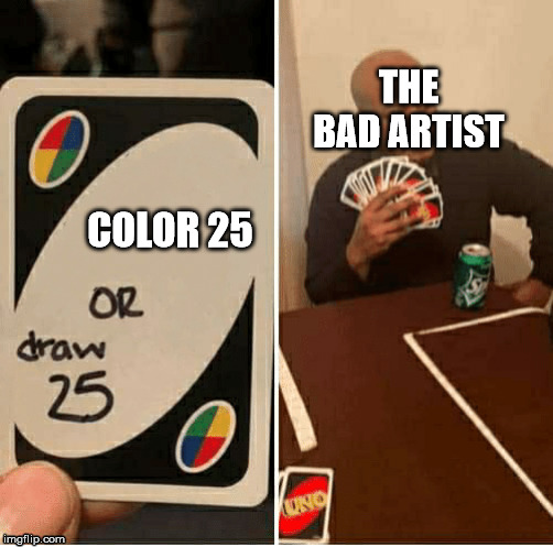 Draw 25 | COLOR 25 THE BAD ARTIST | image tagged in draw 25 | made w/ Imgflip meme maker
