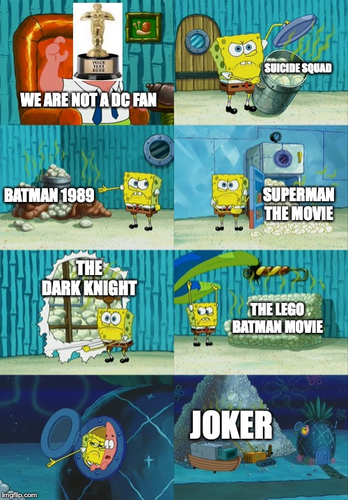 Spongebob diapers meme | WE ARE NOT A DC FAN JOKER SUICIDE SQUAD THE DARK KNIGHT BATMAN 1989 SUPERMAN THE MOVIE THE LEGO BATMAN MOVIE | image tagged in spongebob diapers meme | made w/ Imgflip meme maker