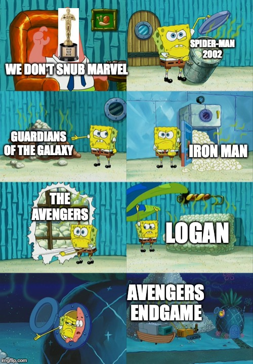 Spongebob diapers meme | WE DON'T SNUB MARVEL AVENGERS ENDGAME SPIDER-MAN 2002 GUARDIANS OF THE GALAXY IRON MAN THE AVENGERS LOGAN | image tagged in spongebob diapers meme | made w/ Imgflip meme maker