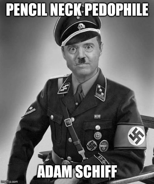 Adolf Schiffler |  PENCIL NECK PEDOPHILE; ADAM SCHIFF | image tagged in adolf schiffler | made w/ Imgflip meme maker
