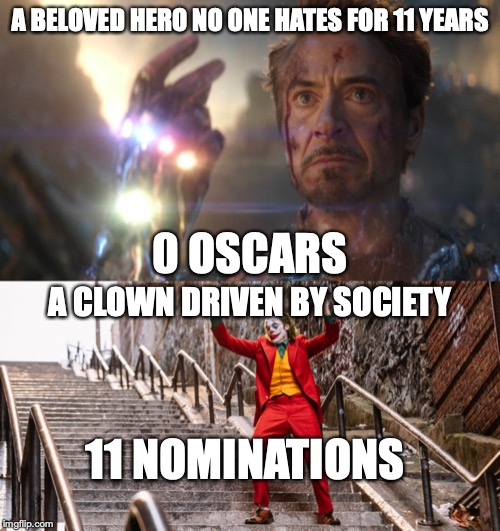 A BELOVED HERO NO ONE HATES FOR 11 YEARS 0 OSCARS A CLOWN DRIVEN BY SOCIETY 11 NOMINATIONS | image tagged in joker dance | made w/ Imgflip meme maker
