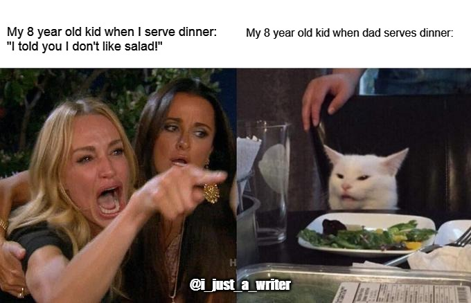 "I don't like salad. | My 8 year old kid when I serve dinner: ""I told you I don't like salad!"" My 8 year old kid when dad serves dinner: @i_just_a_writer 