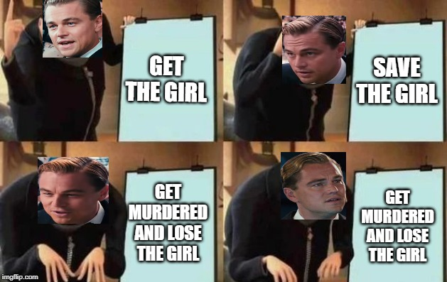 The Great Gatsby in an image | GET THE GIRL SAVE THE GIRL GET MURDERED AND LOSE THE GIRL GET MURDERED AND LOSE THE GIRL | image tagged in gru's plan | made w/ Imgflip meme maker