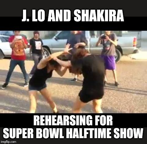 Super Bowl Halftime Show Rehearsal (2020, colorized) | J. LO AND SHAKIRA REHEARSING FOR SUPER BOWL HALFTIME SHOW | image tagged in memes,super bowl,cat fight | made w/ Imgflip meme maker