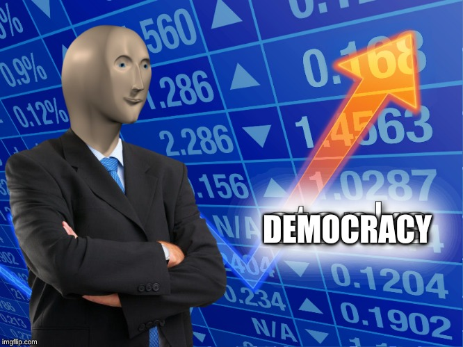 stonks | DEMOCRACY | image tagged in stonks | made w/ Imgflip meme maker