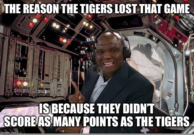 2020 National Champs |  THE REASON THE TIGERS LOST THAT GAME; IS BECAUSE THEY DIDN'T SCORE AS MANY POINTS AS THE TIGERS | image tagged in booger mcfarland,lsu,clemson,tigers,football,ncaa | made w/ Imgflip meme maker