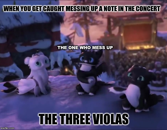 Orchestra Meet Httyd Memes | WHEN YOU GET CAUGHT MESSING UP A NOTE IN THE CONCERT THE THREE VIOLAS THE ONE WHO MESS UP | image tagged in night lights | made w/ Imgflip meme maker