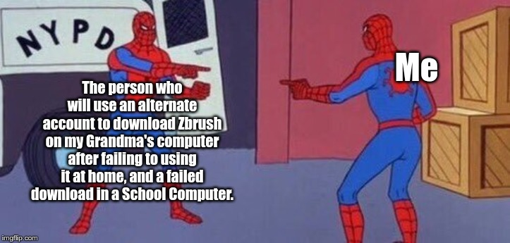 Spidey Clone | Me The person who will use an alternate account to download Zbrush on my Grandma's computer after failing to using it at home, and a failed  | image tagged in spidey clone | made w/ Imgflip meme maker