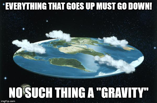 "Flat Earth | EVERYTHING THAT GOES UP MUST GO DOWN! NO SUCH THING A ""GRAVITY"" 