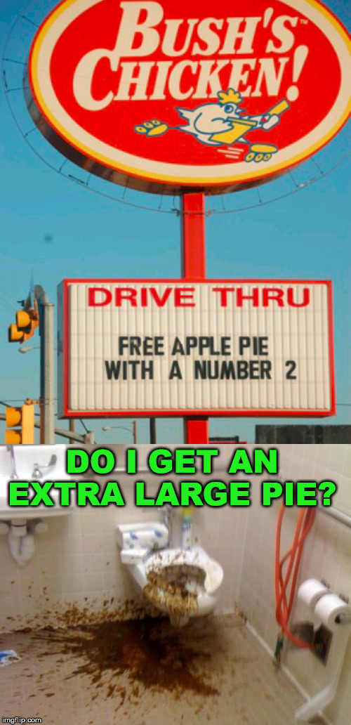 Sir, I think it was the second choice of a value meal | DO I GET AN EXTRA LARGE PIE? | image tagged in girls poop too,signs/billboards,apple | made w/ Imgflip meme maker