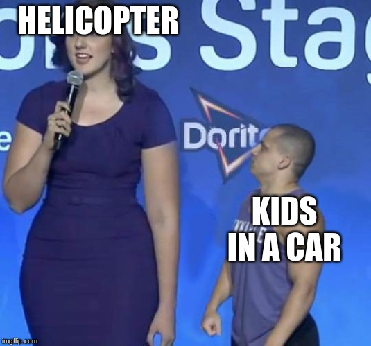 Tyler1 Meme | HELICOPTER KIDS IN A CAR | image tagged in tyler1 meme | made w/ Imgflip meme maker