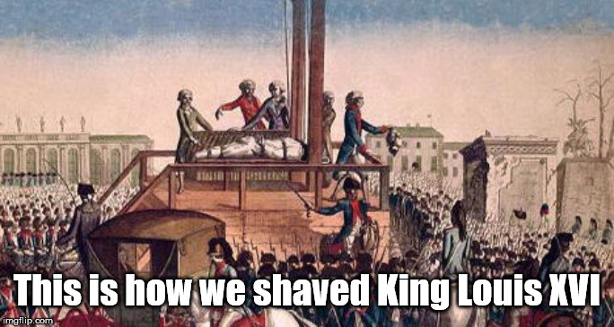 This is how we shaved King Louis XVI | made w/ Imgflip meme maker