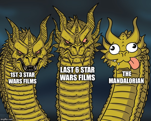 King Ghidorah | 1ST 3 STAR WARS FILMS LAST 6 STAR WARS FILMS THE MANDALORIAN | image tagged in king ghidorah | made w/ Imgflip meme maker