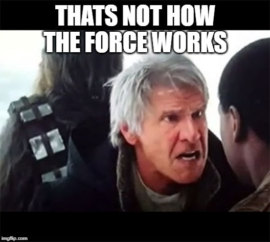 That's not how the Force works! | THATS NOT HOW THE FORCE WORKS | image tagged in that's not how the force works | made w/ Imgflip meme maker