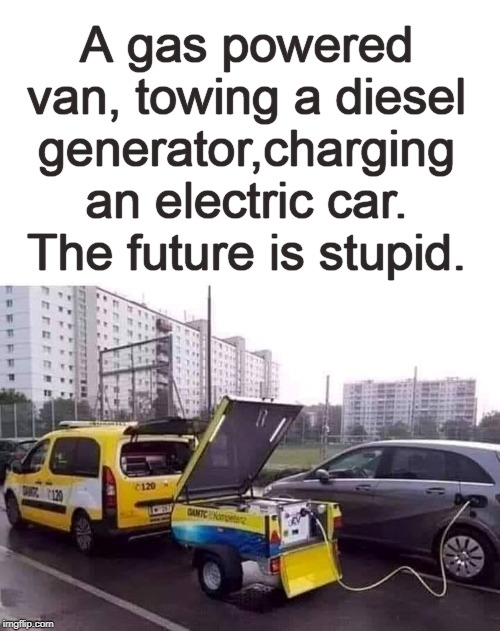 Progress Paradox | A gas powered van, towing a diesel generator,charging an electric car. The future is stupid. | image tagged in memes,cars,gas,electricity,future,the future | made w/ Imgflip meme maker