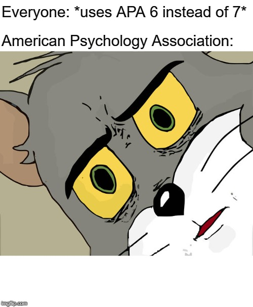 Unsettled Tom Meme | Everyone: *uses APA 6 instead of 7* American Psychology Association: | image tagged in memes,unsettled tom | made w/ Imgflip meme maker