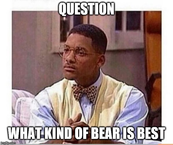 The Fresh Prince of The Office | QUESTION WHAT KIND OF BEAR IS BEST | image tagged in memes,will smith,fresh prince,fresh prince of bel-air,the office,will smith fresh prince | made w/ Imgflip meme maker