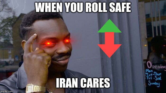 Roll Safe Think About It Meme | WHEN YOU ROLL SAFE IRAN CARES | image tagged in memes,roll safe think about it | made w/ Imgflip meme maker