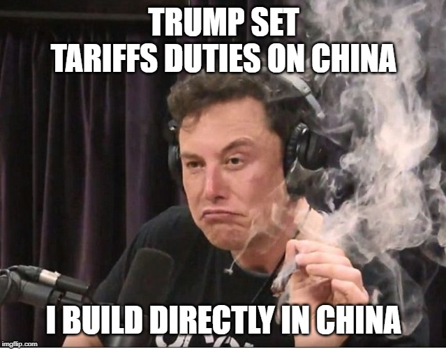 Elon Musk smoking a joint |  TRUMP SET TARIFFS DUTIES ON CHINA; I BUILD DIRECTLY IN CHINA | image tagged in elon musk smoking a joint | made w/ Imgflip meme maker