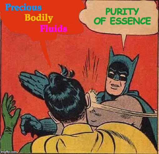 Batman Is Dr. Strangelove | Precious Bodily Fluids PURITY OF ESSENCE | image tagged in memes,batman slapping robin,dr strangelove,stanley kubrick,peter sellers,my precious | made w/ Imgflip meme maker