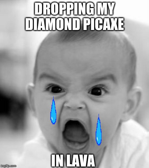 Angry Baby | DROPPING MY DIAMOND PICAXE IN LAVA | image tagged in memes,angry baby | made w/ Imgflip meme maker