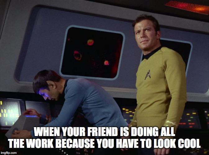 star trek spock | WHEN YOUR FRIEND IS DOING ALL THE WORK BECAUSE YOU HAVE TO LOOK COOL | image tagged in star trek spock,funny,memes,captain kirk,friends,cool | made w/ Imgflip meme maker