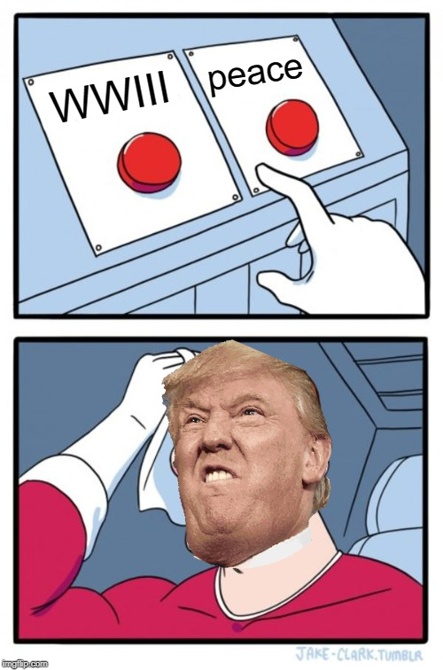 Two Buttons Meme | WWIII peace | image tagged in memes,two buttons | made w/ Imgflip meme maker