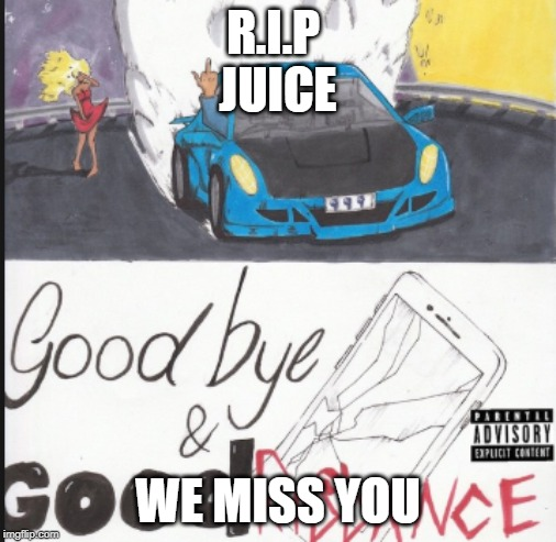 R.I.P  JUICE WE MISS YOU | image tagged in juice wrld album cover | made w/ Imgflip meme maker