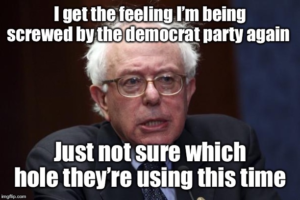 Primary time can be brutal | image tagged in bernie sanders,cheating,democratic party,screwing | made w/ Imgflip meme maker