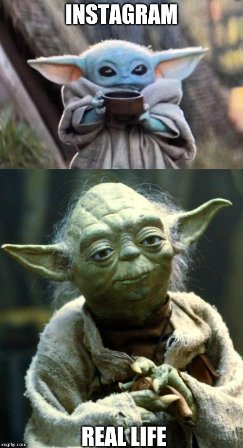 INSTAGRAM REAL LIFE | image tagged in memes,star wars yoda | made w/ Imgflip meme maker