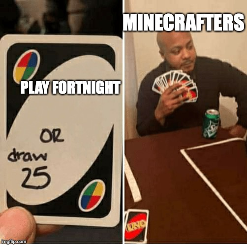 UNO Draw 25 Cards |  MINECRAFTERS; PLAY FORTNIGHT | image tagged in draw 25 | made w/ Imgflip meme maker