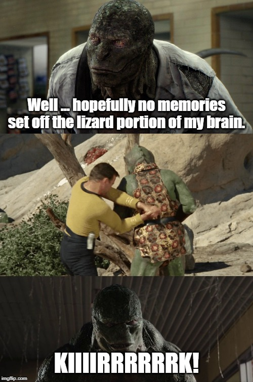 Why Marvel's Lizard is so angry | Well ... hopefully no memories set off the lizard portion of my brain. KIIIIRRRRRRK! | image tagged in star trek,gorn,lizard,spiderman | made w/ Imgflip meme maker