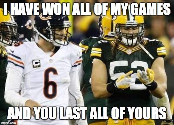 Packers Meme | I HAVE WON ALL OF MY GAMES AND YOU LAST ALL OF YOURS | image tagged in memes,packers | made w/ Imgflip meme maker