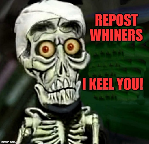 REPOST WHINERS I KEEL YOU! | made w/ Imgflip meme maker