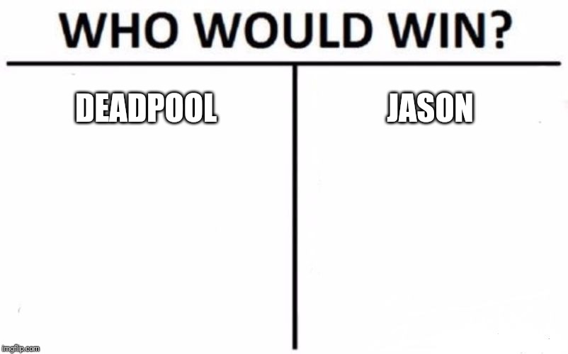 Who Would Win? Meme | DEADPOOL JASON | image tagged in memes,who would win | made w/ Imgflip meme maker