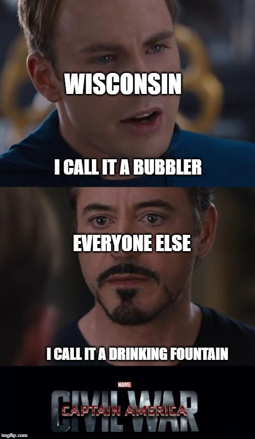 Marvel Civil War |  WISCONSIN; I CALL IT A BUBBLER; EVERYONE ELSE; I CALL IT A DRINKING FOUNTAIN | image tagged in memes,marvel civil war | made w/ Imgflip meme maker