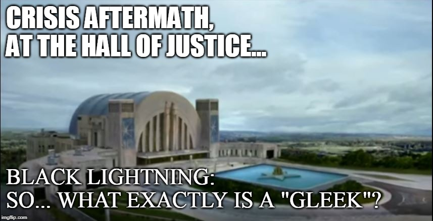 "Crisis Cleanup, aisle 5! | CRISIS AFTERMATH,  AT THE HALL OF JUSTICE... BLACK LIGHTNING: SO... WHAT EXACTLY IS A ""GLEEK""? 