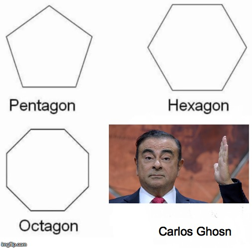 Pentagon Hexagon Octagon Meme | Carlos Ghosn | image tagged in memes,pentagon hexagon octagon | made w/ Imgflip meme maker