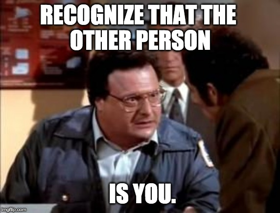 Recognize that the other person is you. Kundalini Yoga Sutra. | RECOGNIZE THAT THE  OTHER PERSON IS YOU. | image tagged in postal newman,kundalini yoga,yoga,sutras,yogi bhajan,aquarian age | made w/ Imgflip meme maker