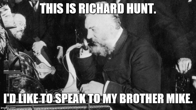 THIS IS RICHARD HUNT. I'D LIKE TO SPEAK TO MY BROTHER MIKE. | made w/ Imgflip meme maker