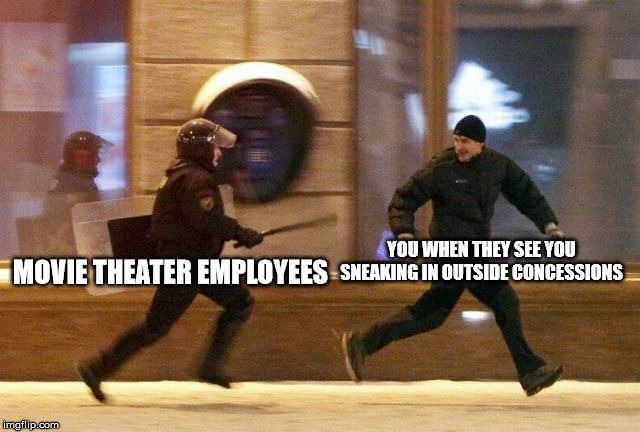 They good at what they do or are you bad at what you do? | MOVIE THEATER EMPLOYEES YOU WHEN THEY SEE YOU SNEAKING IN OUTSIDE CONCESSIONS | image tagged in running cop,movies,popcorn,soda,snacks | made w/ Imgflip meme maker