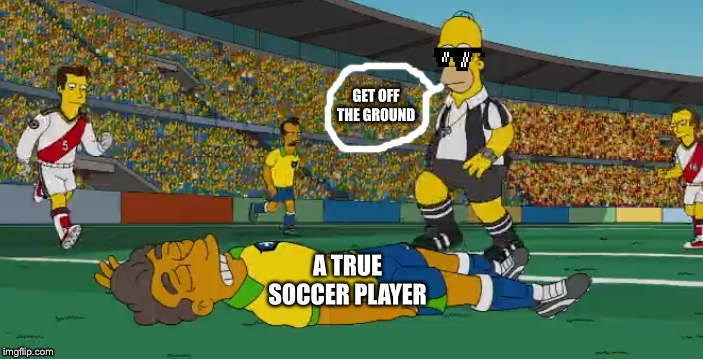 A true soccer player | A TRUE SOCCER PLAYER GET OFF THE GROUND | image tagged in the simpsons,soccer faker,true soccer player | made w/ Imgflip meme maker