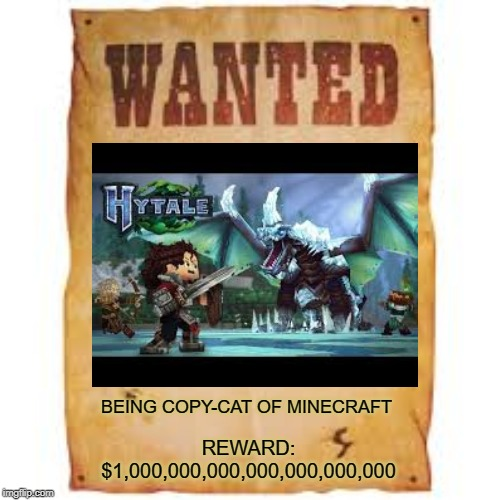 wanted |  BEING COPY-CAT OF MINECRAFT; REWARD: $1,000,000,000,000,000,000,000 | image tagged in wanted poster,minecraft | made w/ Imgflip meme maker