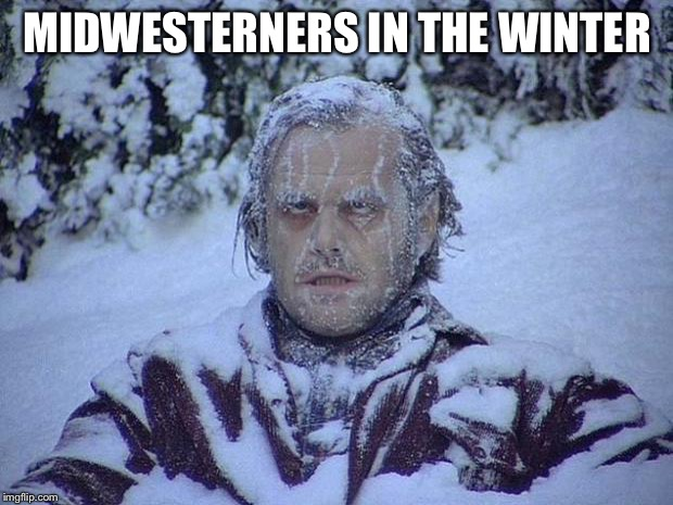 Jack Nicholson The Shining Snow Meme | MIDWESTERNERS  IN THE WINTER | image tagged in memes,jack nicholson the shining snow | made w/ Imgflip meme maker
