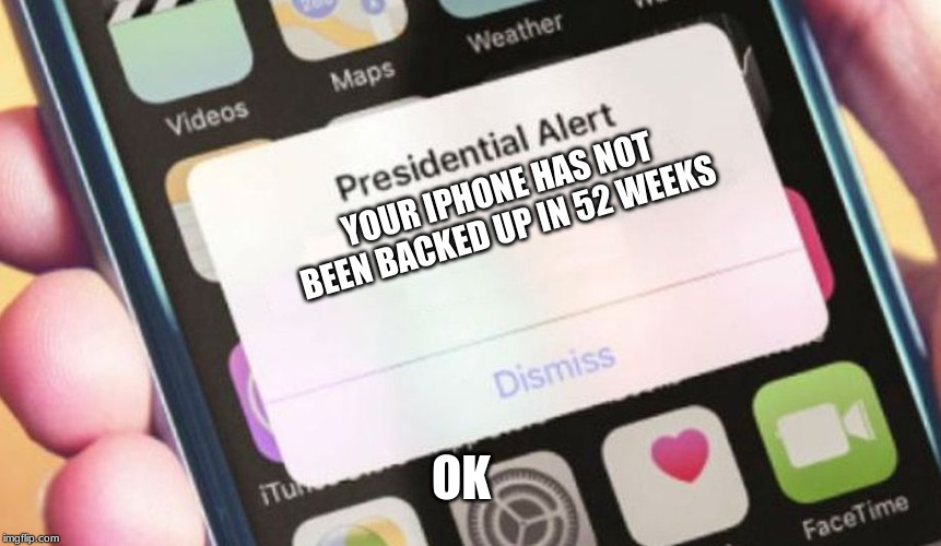 Presidential Alert Meme | YOUR IPHONE HAS NOT BEEN BACKED UP IN 52 WEEKS OK | image tagged in memes,presidential alert | made w/ Imgflip meme maker