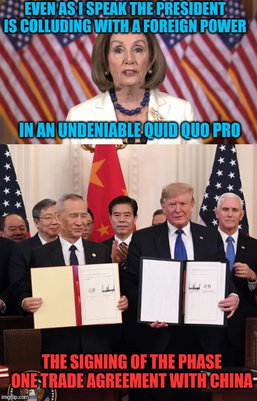 Dem's keep hating, Trump keeps scoring |  EVEN AS I SPEAK THE PRESIDENT IS COLLUDING WITH A FOREIGN POWER; IN AN UNDENIABLE QUID QUO PRO; THE SIGNING OF THE PHASE ONE TRADE AGREEMENT WITH CHINA | image tagged in trump impeachment | made w/ Imgflip meme maker