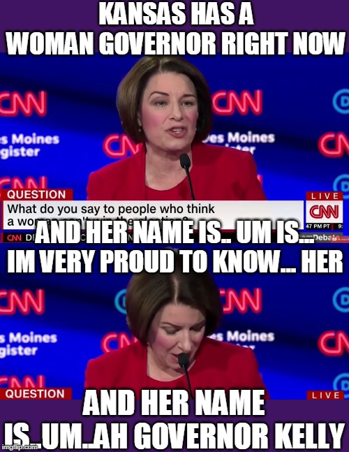 WTF? | KANSAS HAS A WOMAN GOVERNOR RIGHT NOW AND HER NAME IS..UM..AH GOVERNOR KELLY AND HER NAME IS.. UM IS... IM VERY PROUD TO KNOW... HER | image tagged in memes,debate,dnc | made w/ Imgflip meme maker